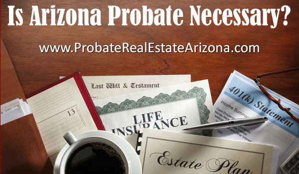 Many people ask the question: Is Arizona probate necessary. Always consult an Arizona probate attorney.